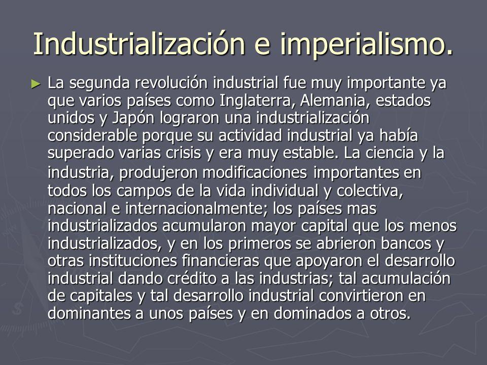 Industrialización e imperialismo. La segunda revolución industrial fue muy importante ya que varios países como Inglaterra, Alemania, estados unidos y