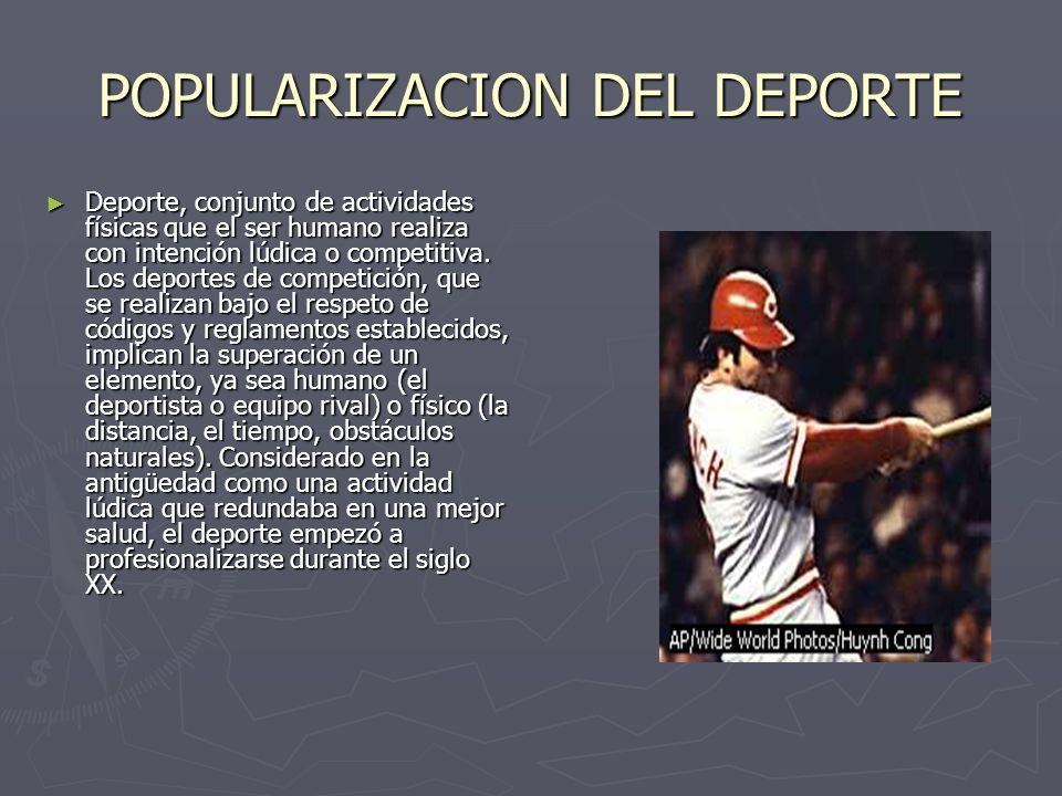 POPULARIZACION DEL DEPORTE Deporte, conjunto de actividades físicas que el ser humano realiza con intención lúdica o competitiva. Los deportes de comp