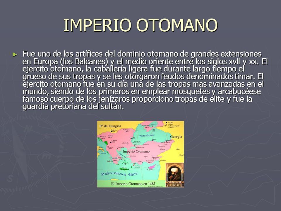 IMPERIO OTOMANO Fue uno de los artífices del dominio otomano de grandes extensiones en Europa (los Balcanes) y el medio oriente entre los siglos xvll