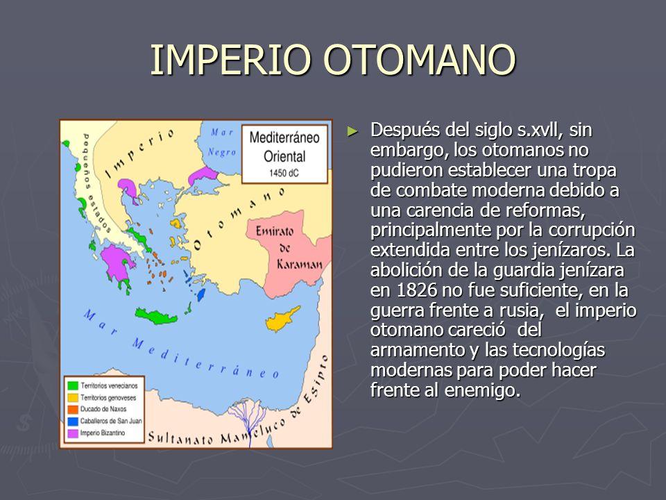IMPERIO OTOMANO Después del siglo s.xvll, sin embargo, los otomanos no pudieron establecer una tropa de combate moderna debido a una carencia de refor