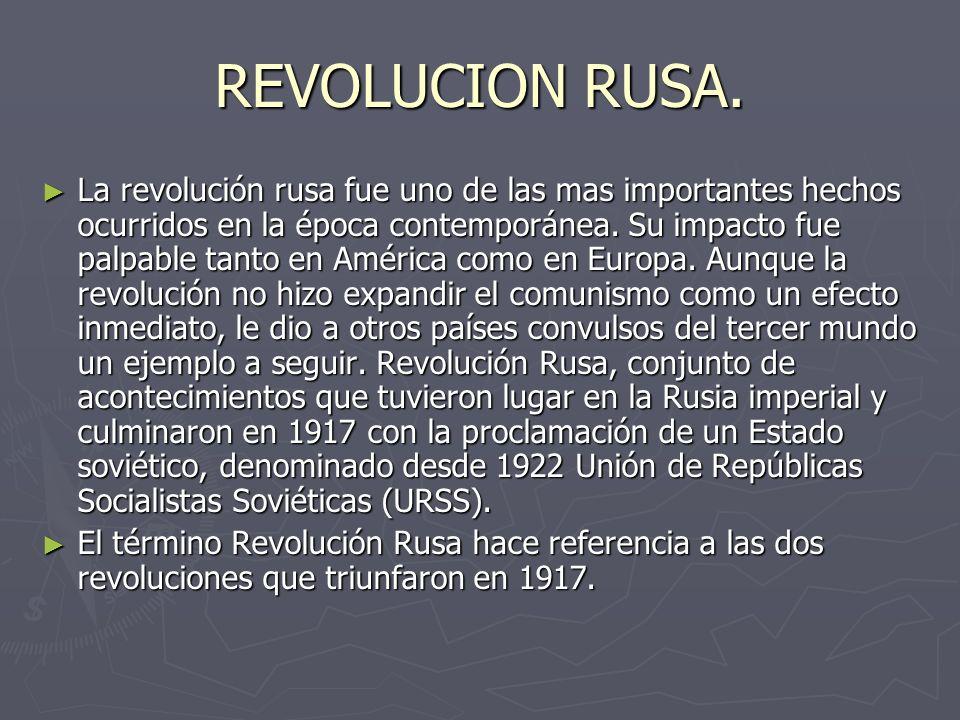 REVOLUCION RUSA. La revolución rusa fue uno de las mas importantes hechos ocurridos en la época contemporánea. Su impacto fue palpable tanto en Améric