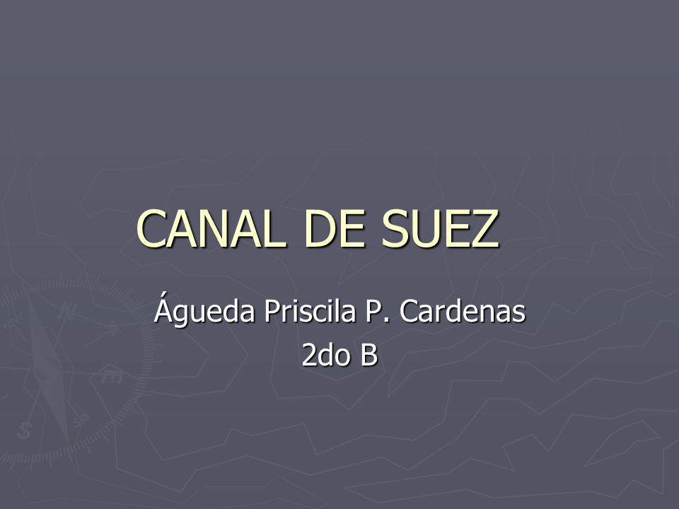 CANAL DE SUEZ Águeda Priscila P. Cardenas 2do B
