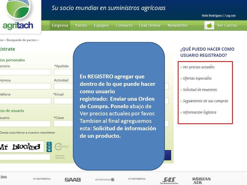 En REGISTRO agregar que dentro de lo que puede hacer como usuario registrado: Enviar una Orden de Compra. Ponelo abajo de Ver precios actuales por fav