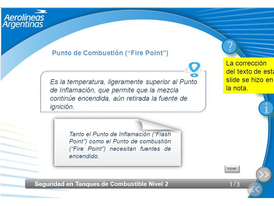 Seguridad en Tanques de Combustible Nivel 2 Volver Punto de Combustión (Fire Point) Es la temperatura, ligeramente superior al Punto de Inflamación, q