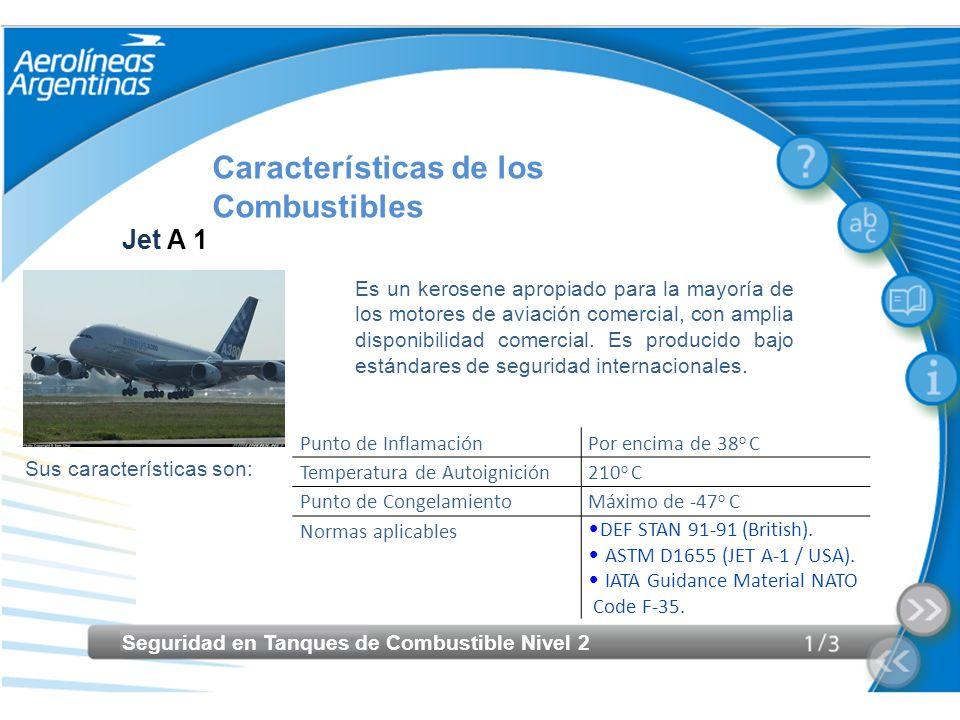 Seguridad en Tanques de Combustible Nivel 2 Características de los Combustibles Jet A 1 Es un kerosene apropiado para la mayoría de los motores de avi
