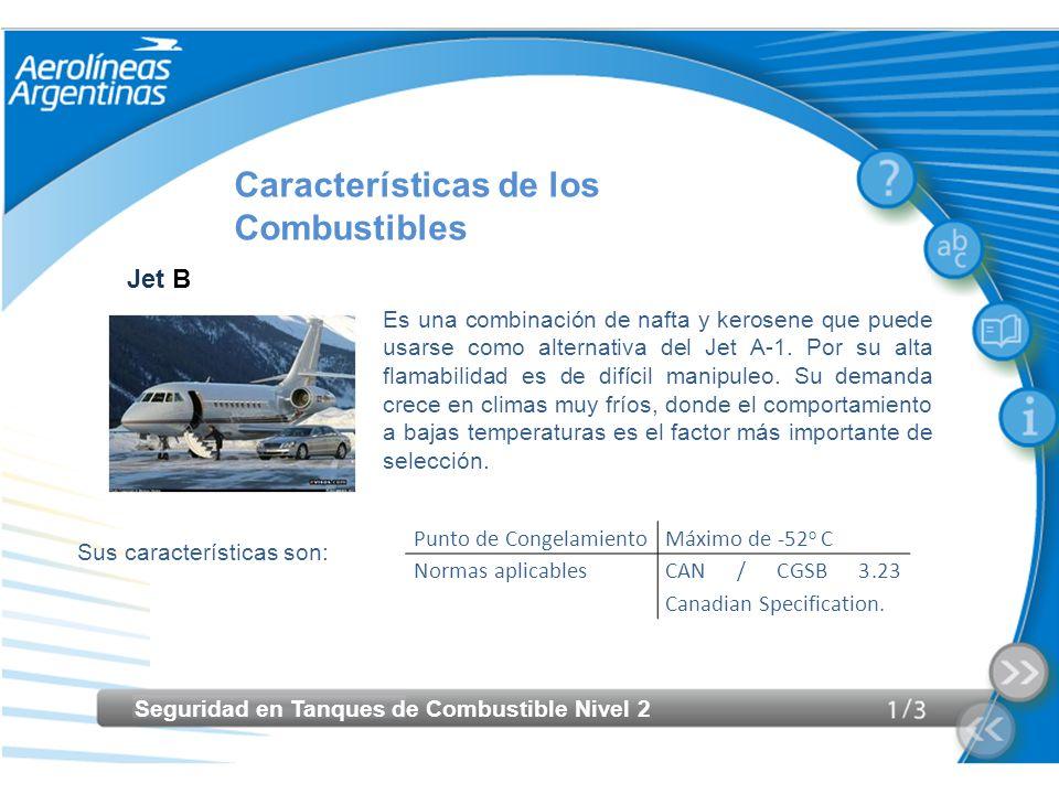 Seguridad en Tanques de Combustible Nivel 2 Características de los Combustibles Jet B Sus características son: Es una combinación de nafta y kerosene