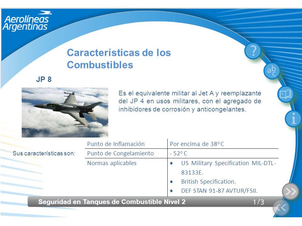 Seguridad en Tanques de Combustible Nivel 2 Características de los Combustibles Sus características son: JP 8 Es el equivalente militar al Jet A y ree