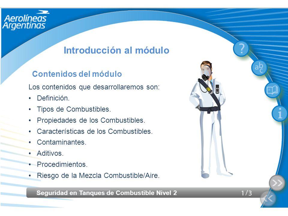 Seguridad en Tanques de Combustible Nivel 2 Introducción al módulo Contenidos del módulo Los contenidos que desarrollaremos son: Definición. Tipos de