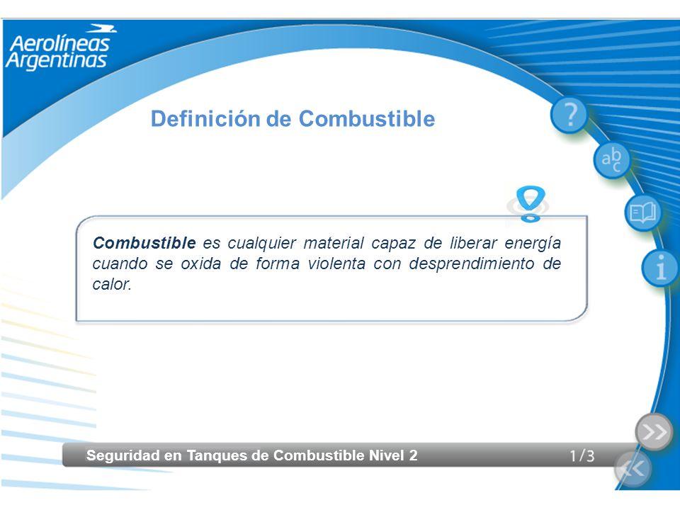 Seguridad en Tanques de Combustible Nivel 2 Tipos de Combustibles Los distintos tipos de combustibles que se utilizan en la Industria Aeronáutica son: Kerosene Haga clic sobre cada tipo de combustible.