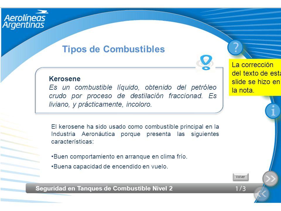Seguridad en Tanques de Combustible Nivel 2 Tipos de Combustibles El kerosene ha sido usado como combustible principal en la Industria Aeronáutica por