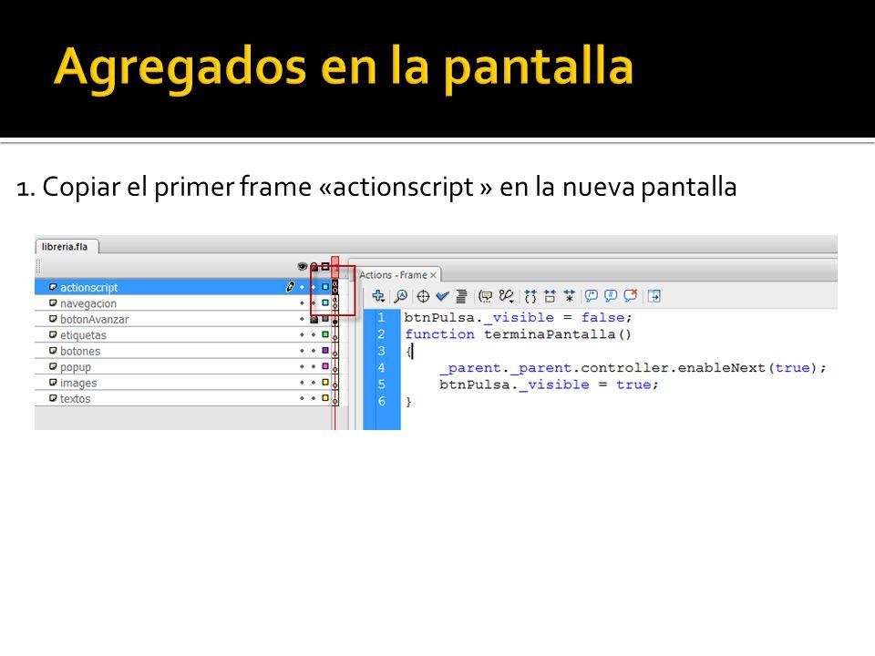 1. Copiar el primer frame «actionscript » en la nueva pantalla