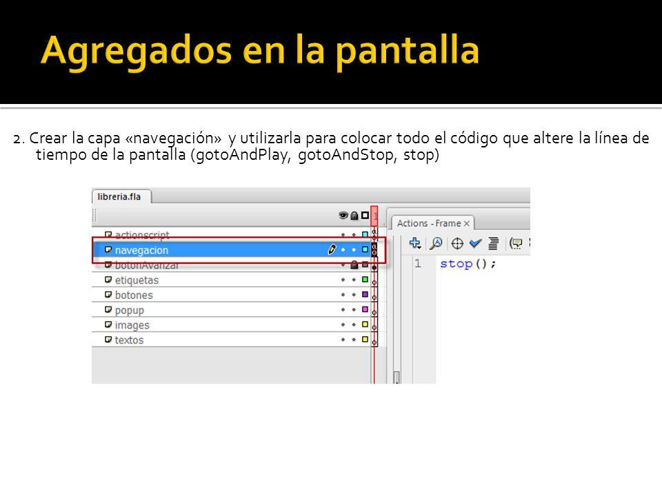 2. Crear la capa «navegación» y utilizarla para colocar todo el código que altere la línea de tiempo de la pantalla (gotoAndPlay, gotoAndStop, stop)