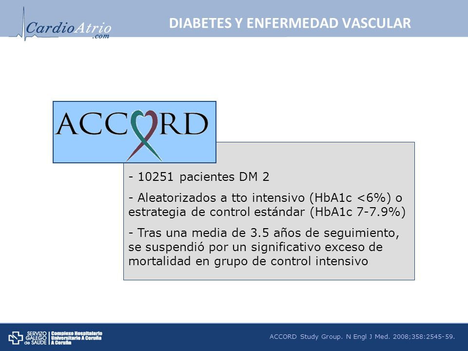 ACCORD Study Group. N Engl J Med. 2008;358:2545-59. ACCORD - 10251 pacientes DM 2 - Aleatorizados a tto intensivo (HbA1c <6%) o estrategia de control