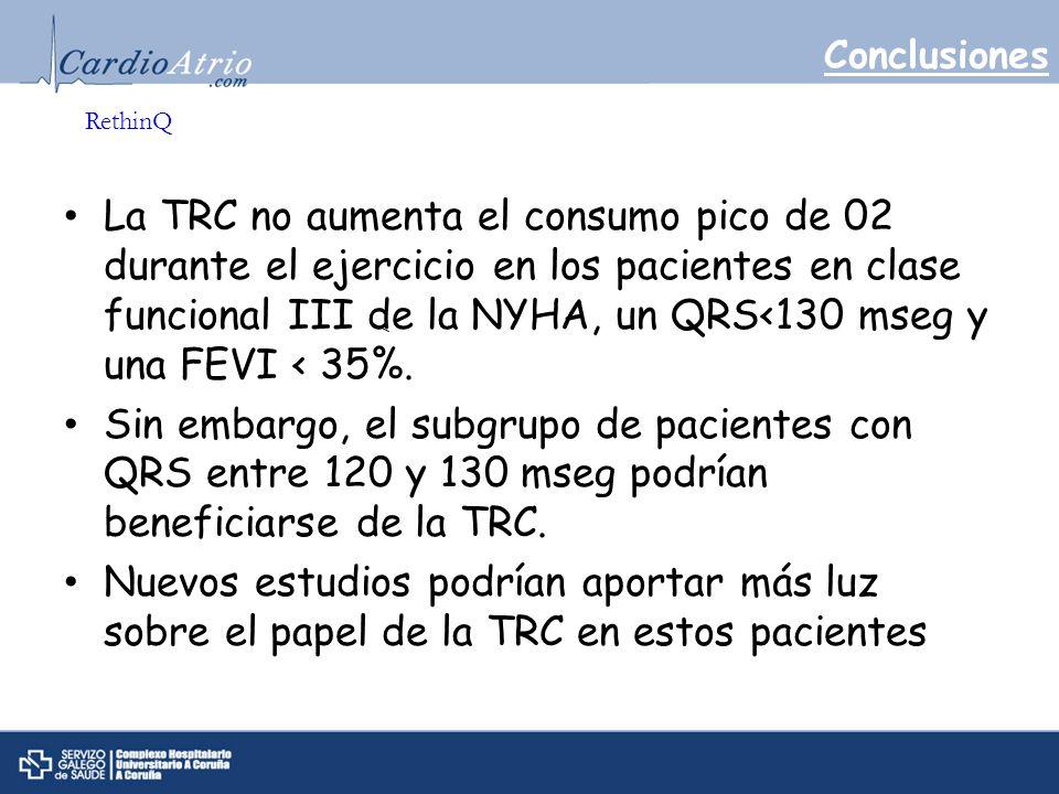 Conclusiones La TRC no aumenta el consumo pico de 02 durante el ejercicio en los pacientes en clase funcional III de la NYHA, un QRS<130 mseg y una FE
