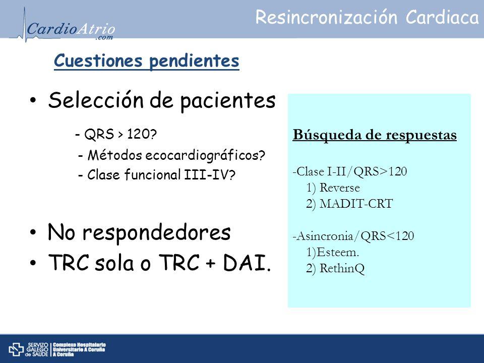 Cuestiones pendientes Selección de pacientes - QRS > 120? - Métodos ecocardiográficos? - Clase funcional III-IV? No respondedores TRC sola o TRC + DAI