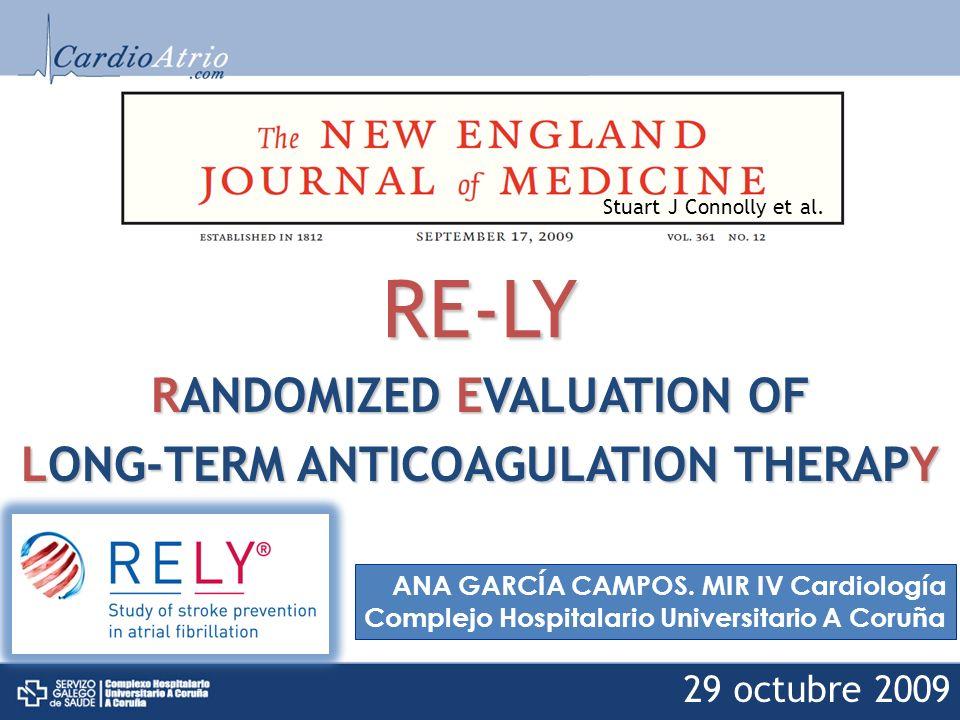 RANDOMIZED EVALUATION OF LONG-TERM ANTICOAGULATION THERAPY ANA GARCÍA CAMPOS 29 octubre 2009 RE-LY Stuart J Connolly et al. ANA GARCÍA CAMPOS. MIR IV