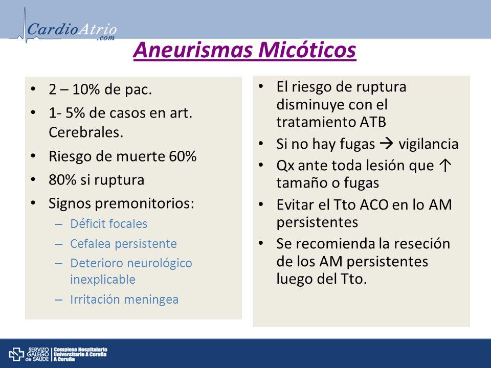 Aneurismas Micóticos 2 – 10% de pac. 1- 5% de casos en art. Cerebrales. Riesgo de muerte 60% 80% si ruptura Signos premonitorios: – Déficit focales –