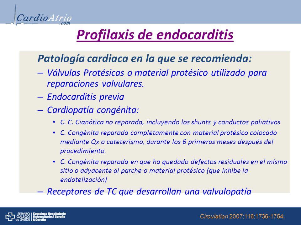Profilaxis de endocarditis Patología cardiaca en la que se recomienda: – Válvulas Protésicas o material protésico utilizado para reparaciones valvular