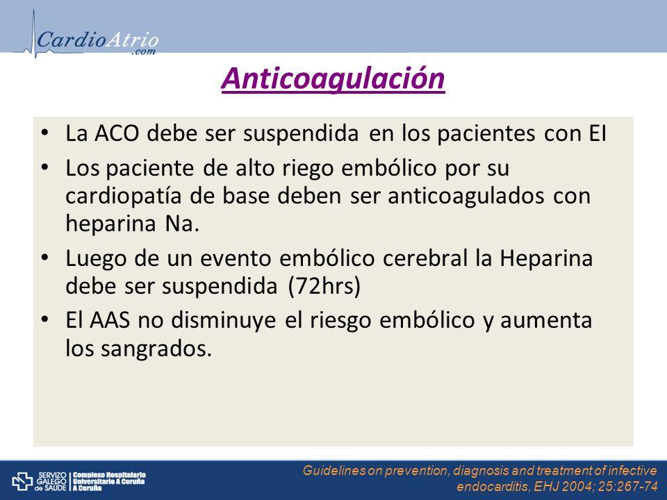 Anticoagulación La ACO debe ser suspendida en los pacientes con EI Los paciente de alto riego embólico por su cardiopatía de base deben ser anticoagul