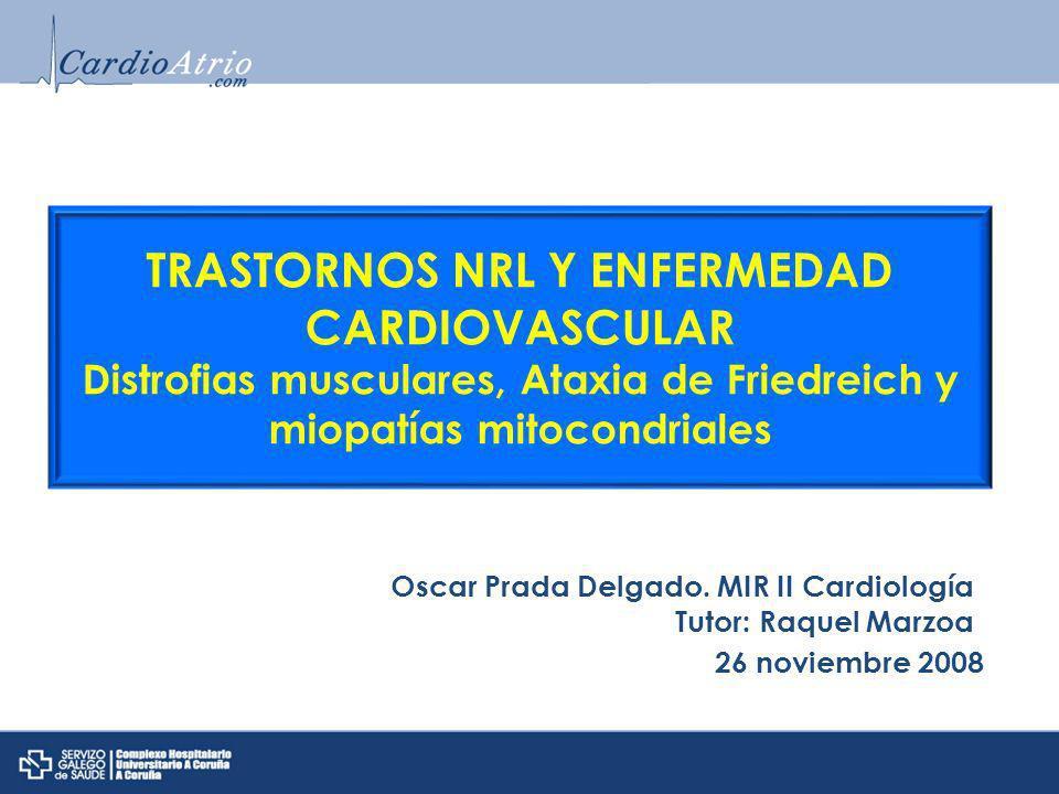 TRASTORNOS NRL Y ENFERMEDAD CARDIOVASCULAR Distrofias musculares, Ataxia de Friedreich y miopatías mitocondriales Oscar Prada Delgado.