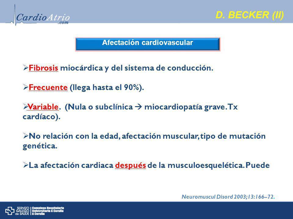D.BECKER (II) Afectación cardiovascular Fibrosis miocárdica y del sistema de conducción.