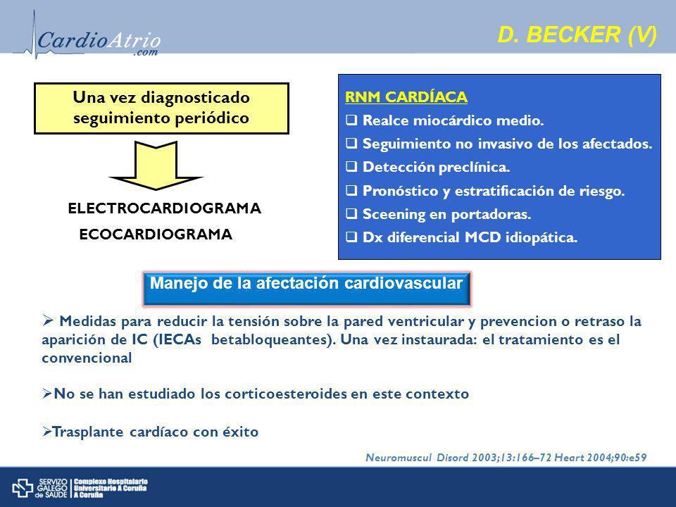 D. BECKER (V) Una vez diagnosticado seguimiento periódico ELECTROCARDIOGRAMA ECOCARDIOGRAMA RNM CARDÍACA Realce miocárdico medio. Seguimiento no invas
