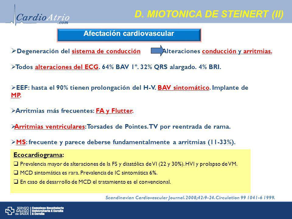 D. MIOTONICA DE STEINERT (II) Afectación cardiovascular Degeneración del sistema de conducción Alteraciones conducción y arritmias. Todos alteraciones