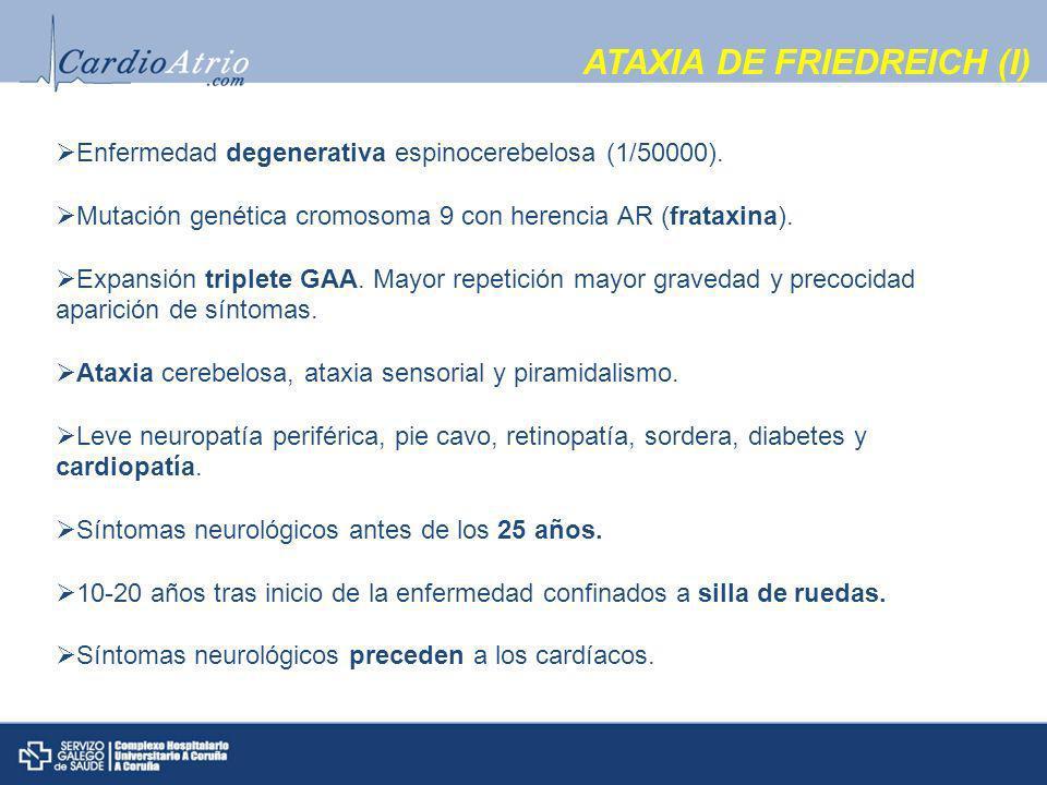 ATAXIA DE FRIEDREICH (I) Enfermedad degenerativa espinocerebelosa (1/50000).