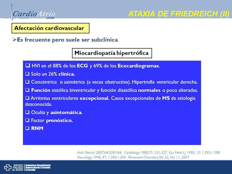 ATAXIA DE FRIEDREICH (II) Afectación cardiovascular Es frecuente pero suele ser subclínica.