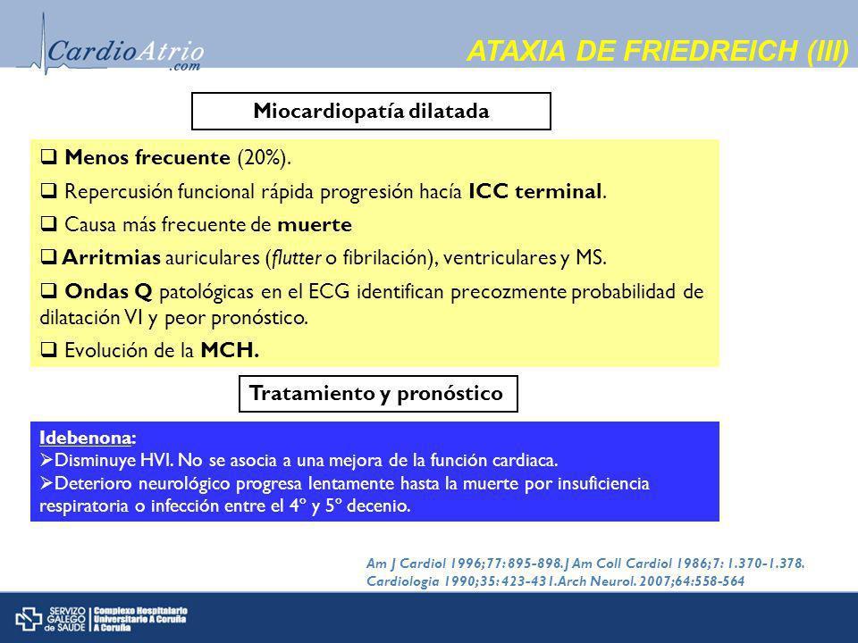 ATAXIA DE FRIEDREICH (III) Miocardiopatía dilatada Menos frecuente (20%).