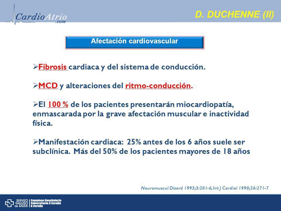 D.DUCHENNE (II) Afectación cardiovascular Fibrosis cardiaca y del sistema de conducción.