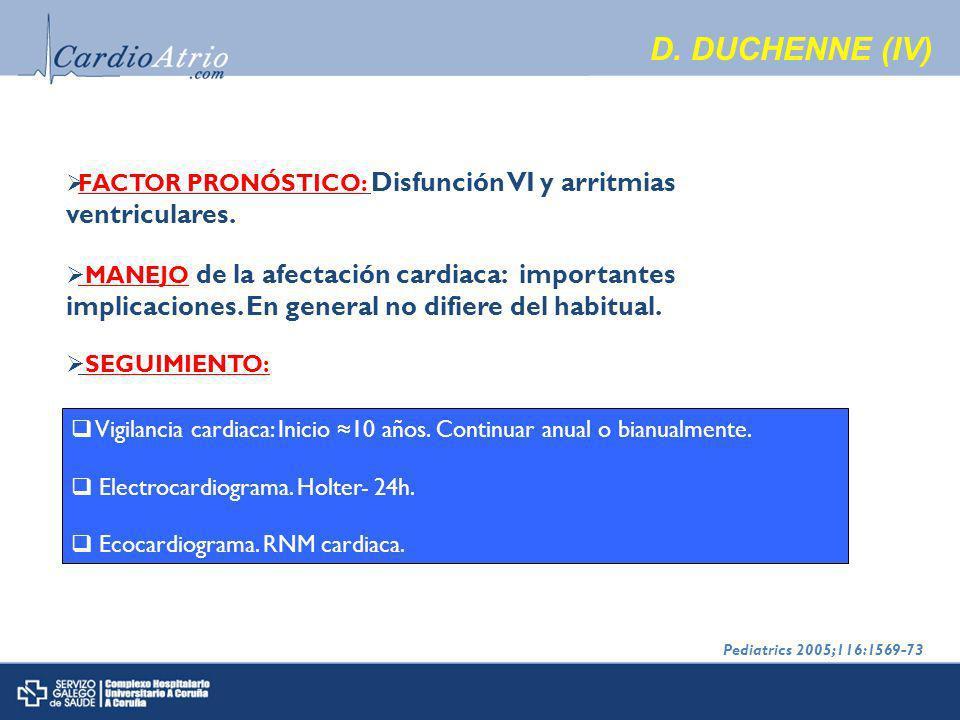 D.DUCHENNE (IV) FACTOR PRONÓSTICO: Disfunción VI y arritmias ventriculares.