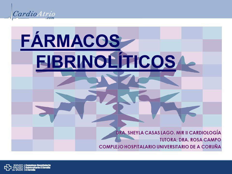 FÁRMACOS FIBRINOLÍTICOS DRA. SHEYLA CASAS LAGO. MIR II CARDIOLOGÍA TUTORA: DRA. ROSA CAMPO COMPLEJO HOSPITALARIO UNIVERSITARIO DE A CORUÑA