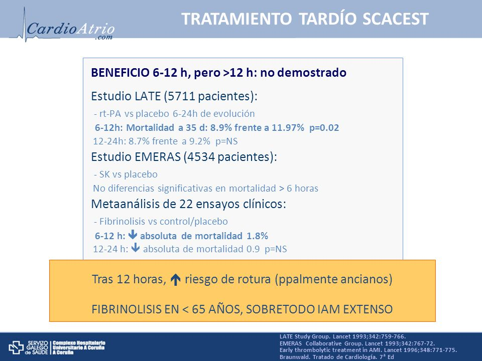 TRATAMIENTO TARDÍO SCACEST LATE Study Group. Lancet 1993;342:759-766. EMERAS Collaborative Group. Lancet 1993;342:767-72. Early thrombolytic treatment
