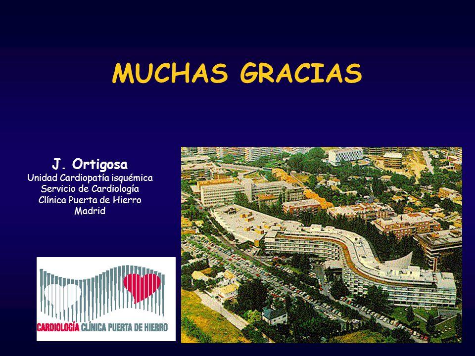 MUCHAS GRACIAS J. Ortigosa Unidad Cardiopatía isquémica Servicio de Cardiología Clínica Puerta de Hierro Madrid