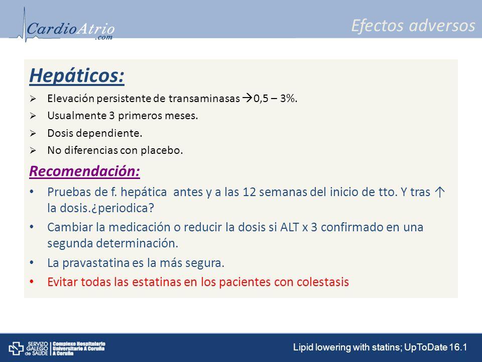 Efectos adversos Hepáticos: Elevación persistente de transaminasas 0,5 – 3%. Usualmente 3 primeros meses. Dosis dependiente. No diferencias con placeb