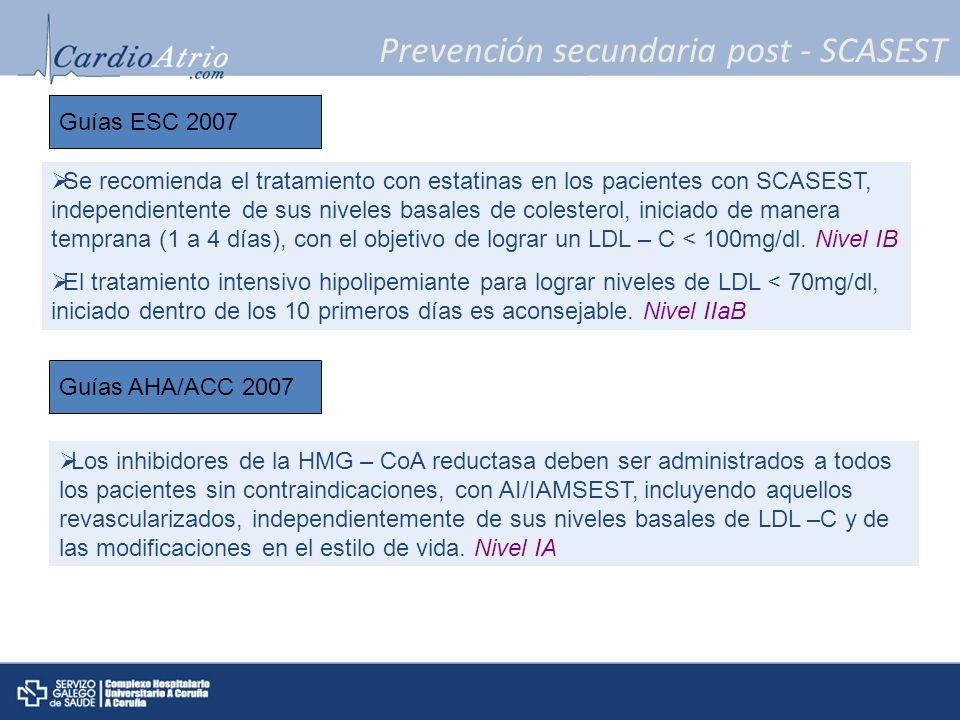 Prevención secundaria post - SCASEST Se recomienda el tratamiento con estatinas en los pacientes con SCASEST, independientente de sus niveles basales