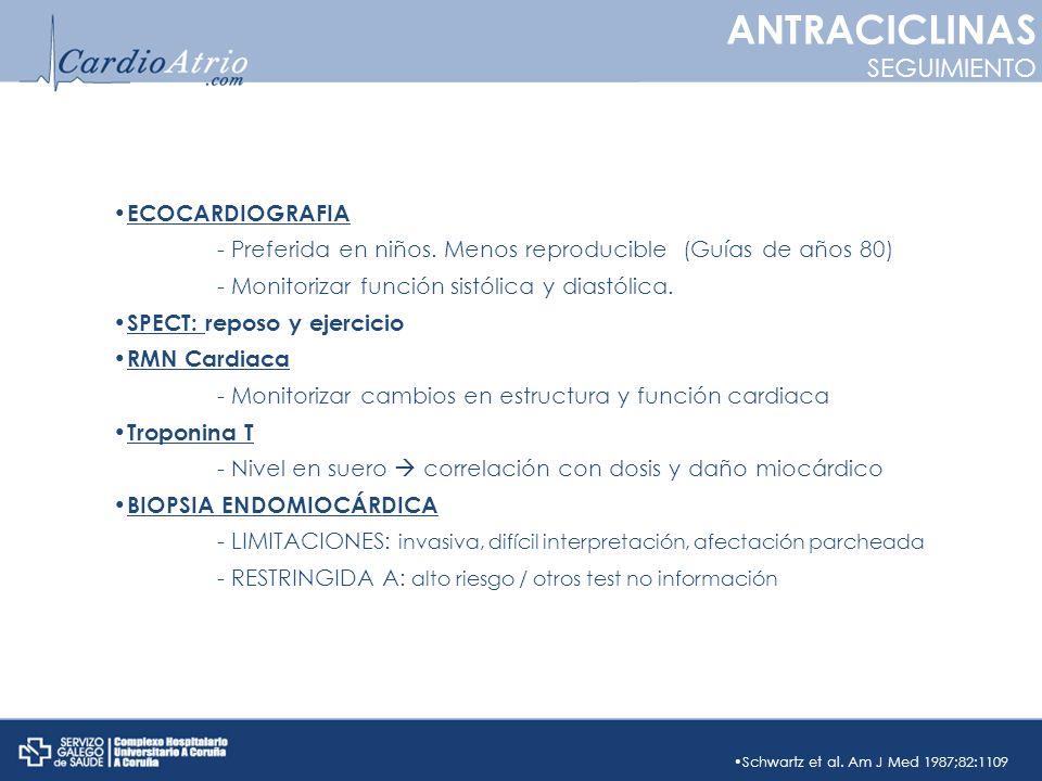 ECOCARDIOGRAFIA - Preferida en niños. Menos reproducible (Guías de años 80) - Monitorizar función sistólica y diastólica. SPECT: reposo y ejercicio RM