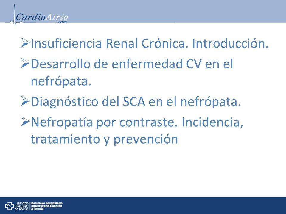 Insuficiencia Renal Crónica. Introducción. Desarrollo de enfermedad CV en el nefrópata. Diagnóstico del SCA en el nefrópata. Nefropatía por contraste.