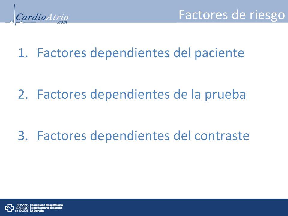 Factores de riesgo 1.Factores dependientes del paciente 2.Factores dependientes de la prueba 3.Factores dependientes del contraste
