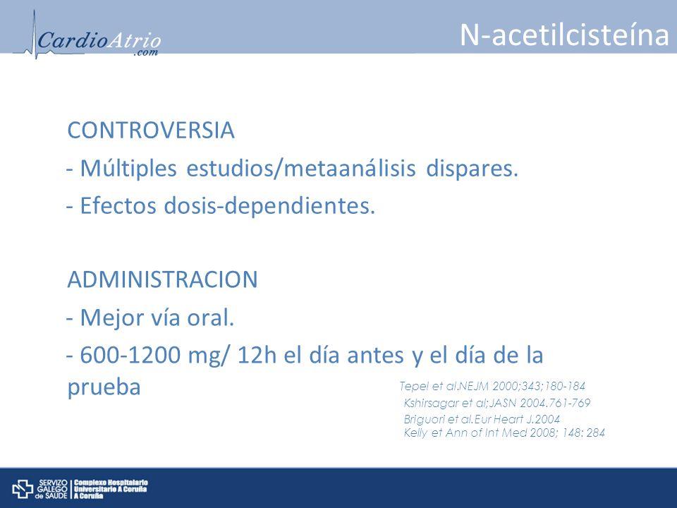 N-acetilcisteína CONTROVERSIA - Múltiples estudios/metaanálisis dispares. - Efectos dosis-dependientes. ADMINISTRACION - Mejor vía oral. - 600-1200 mg