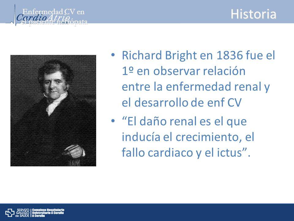 Historia Richard Bright en 1836 fue el 1º en observar relación entre la enfermedad renal y el desarrollo de enf CV El daño renal es el que inducía el