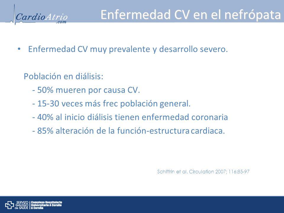 Enfermedad CV muy prevalente y desarrollo severo. Población en diálisis: - 50% mueren por causa CV. - 15-30 veces más frec población general. - 40% al