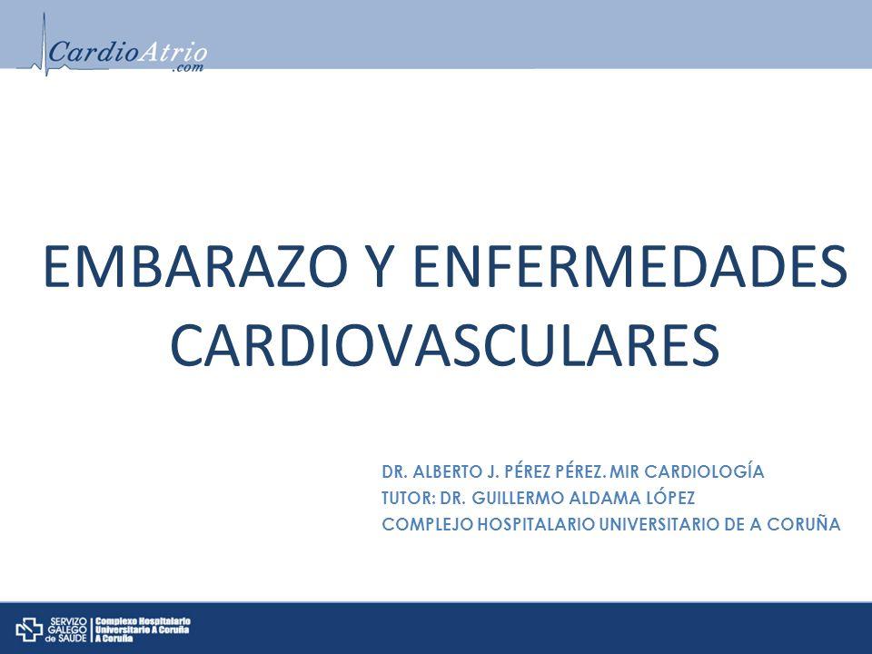 EMBARAZO Y ENFERMEDADES CARDIOVASCULARES DR. ALBERTO J. PÉREZ PÉREZ. MIR CARDIOLOGÍA TUTOR: DR. GUILLERMO ALDAMA LÓPEZ COMPLEJO HOSPITALARIO UNIVERSIT