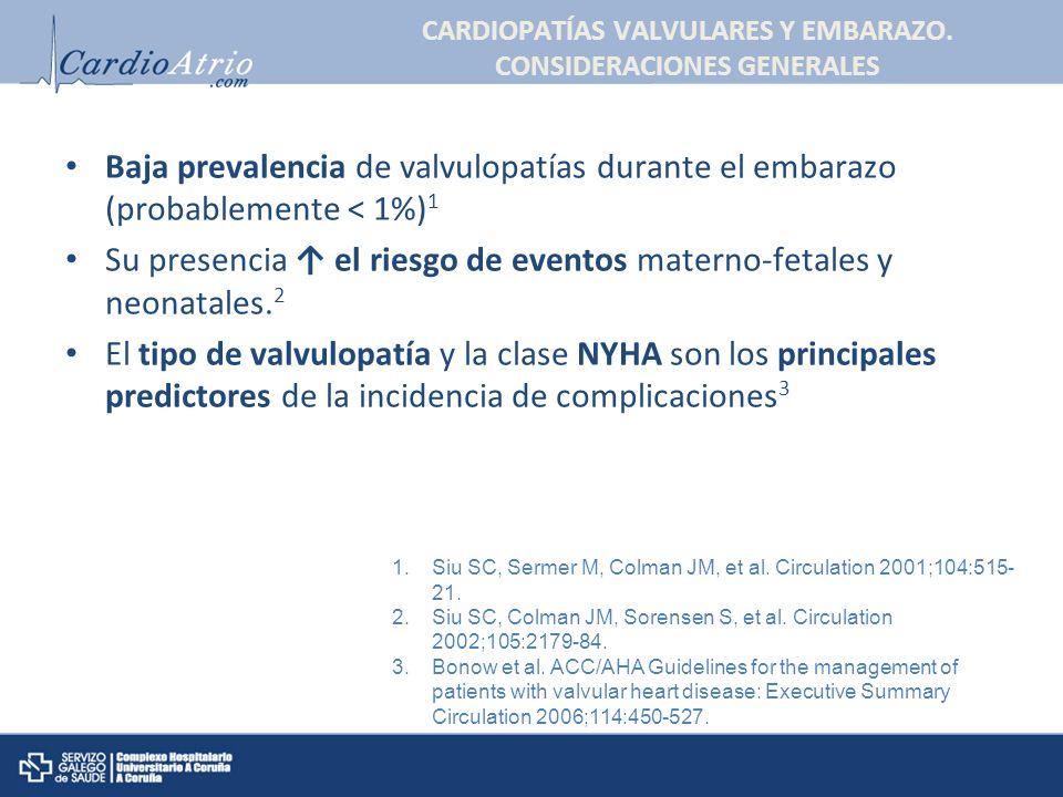 CARDIOPATÍAS VALVULARES Y EMBARAZO. CONSIDERACIONES GENERALES Baja prevalencia de valvulopatías durante el embarazo (probablemente < 1%) 1 Su presenci