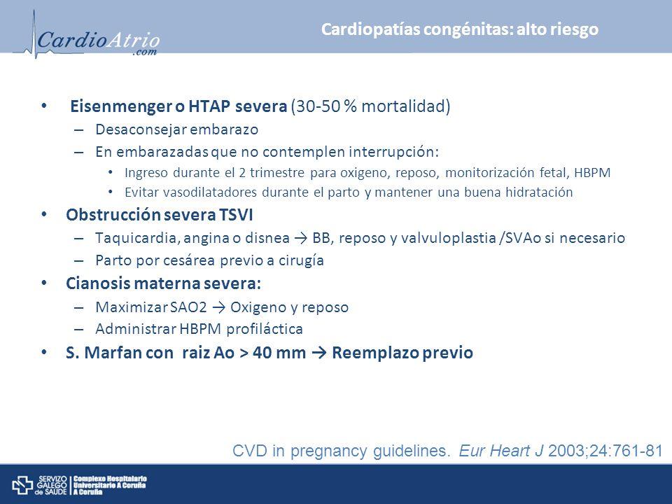 Cardiopatías congénitas: alto riesgo Eisenmenger o HTAP severa (30-50 % mortalidad) – Desaconsejar embarazo – En embarazadas que no contemplen interru