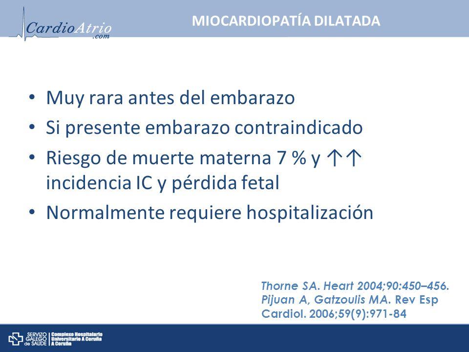 MIOCARDIOPATÍA DILATADA Muy rara antes del embarazo Si presente embarazo contraindicado Riesgo de muerte materna 7 % y incidencia IC y pérdida fetal N