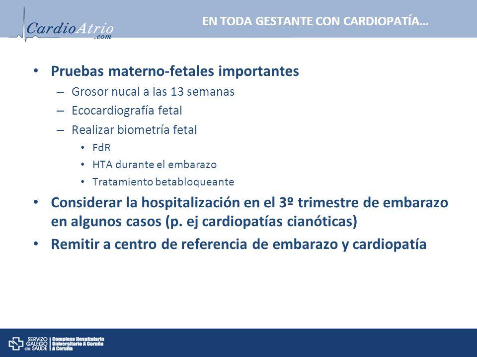 EN TODA GESTANTE CON CARDIOPATÍA… Pruebas materno-fetales importantes – Grosor nucal a las 13 semanas – Ecocardiografía fetal – Realizar biometría fet