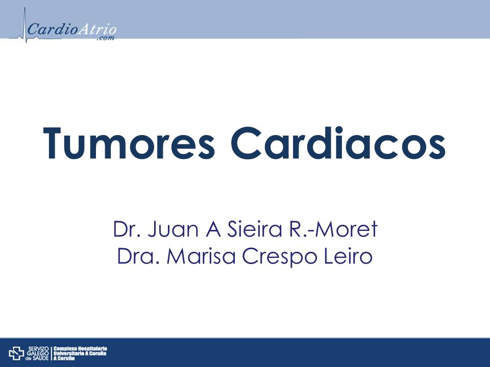 Dr. Juan A Sieira R.-Moret Dra. Marisa Crespo Leiro Tumores Cardiacos