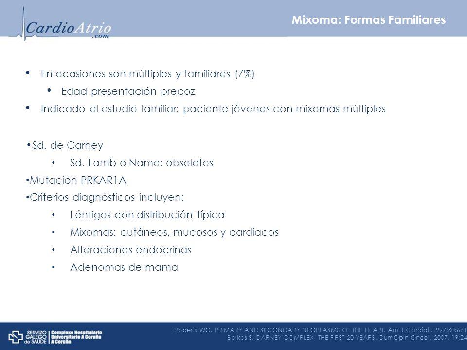 En ocasiones son múltiples y familiares (7%) Edad presentación precoz Indicado el estudio familiar: paciente jóvenes con mixomas múltiples Sd. de Carn